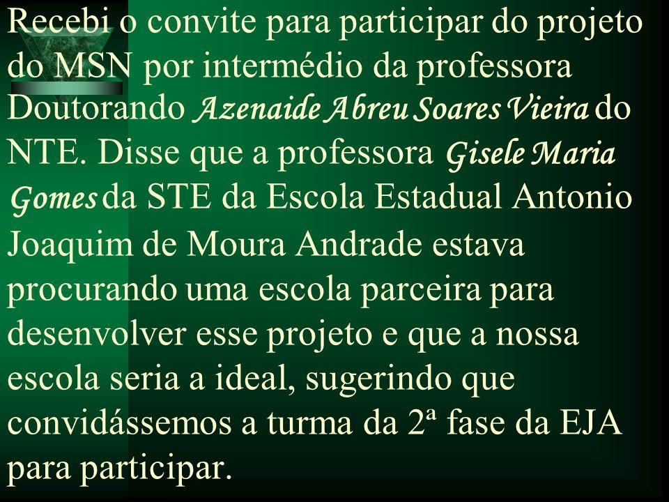 Recebi o convite para participar do projeto do MSN por intermédio da professora Doutorando Azenaide Abreu Soares Vieira do NTE. Disse que a professora