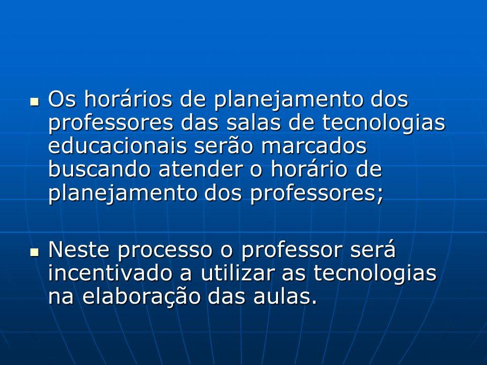 Os horários de planejamento dos professores das salas de tecnologias educacionais serão marcados buscando atender o horário de planejamento dos profes