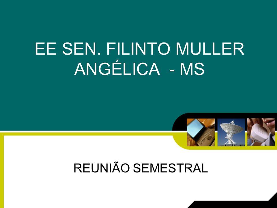 EE SEN. FILINTO MULLER ANGÉLICA - MS REUNIÃO SEMESTRAL