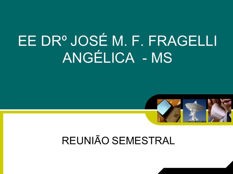 EE DRº JOSÉ M. F. FRAGELLI ANGÉLICA - MS REUNIÃO SEMESTRAL