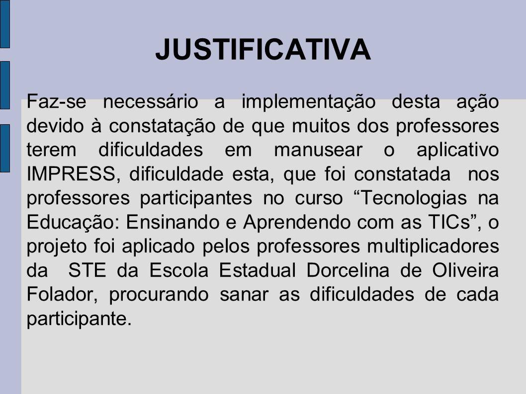 JUSTIFICATIVA Faz-se necessário a implementação desta ação devido à constatação de que muitos dos professores terem dificuldades em manusear o aplicat