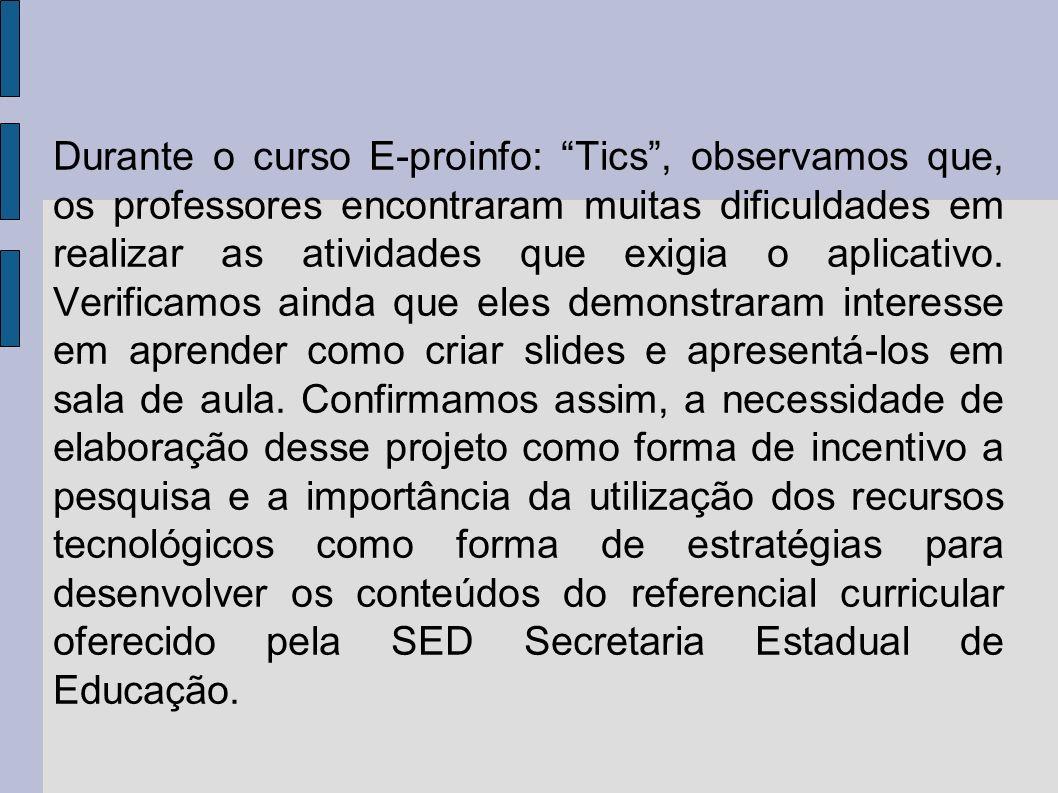 Durante o curso E-proinfo: Tics, observamos que, os professores encontraram muitas dificuldades em realizar as atividades que exigia o aplicativo. Ver