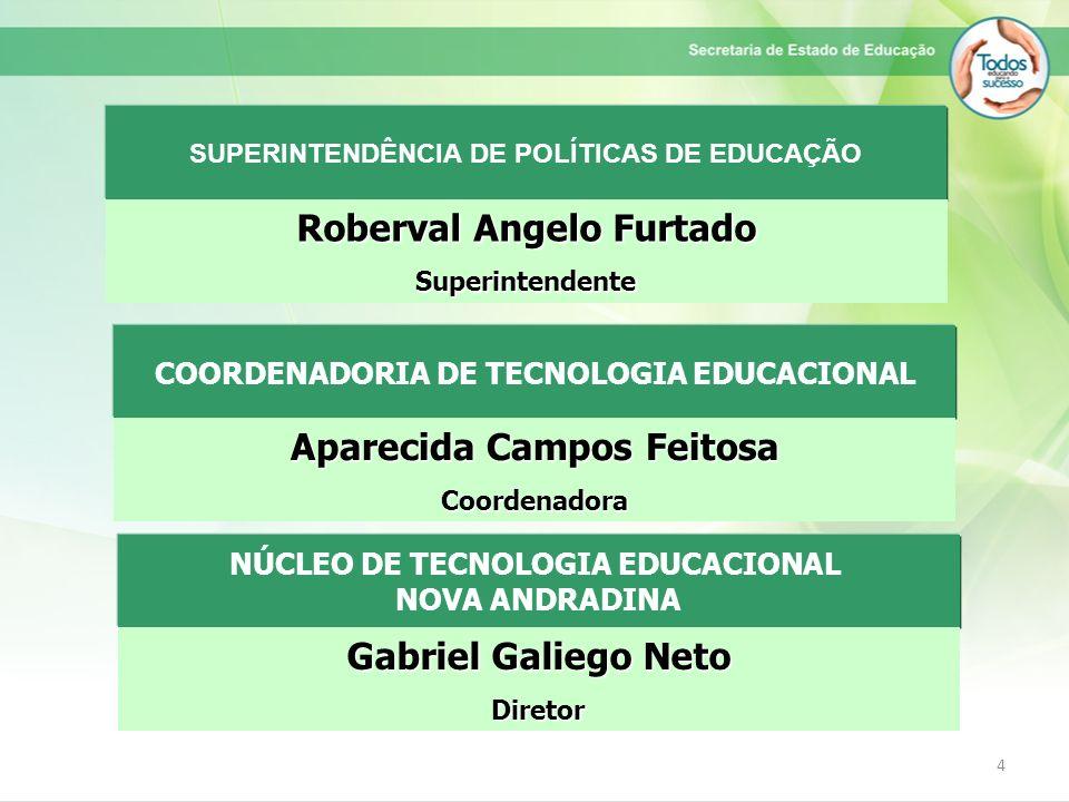 4 COORDENADORIA DE TECNOLOGIA EDUCACIONAL Aparecida Campos Feitosa Coordenadora SUPERINTENDÊNCIA DE POLÍTICAS DE EDUCAÇÃO Roberval Angelo Furtado Supe