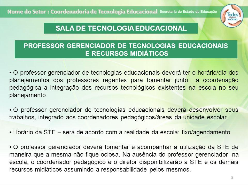 5 Nome do Setor : Coordenadoria de Tecnologia Educacional PROFESSOR GERENCIADOR DE TECNOLOGIAS EDUCACIONAIS E RECURSOS MIDIÁTICOS O professor gerencia