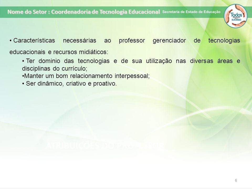 6 Características necessárias ao professor gerenciador de tecnologias educacionais e recursos midiáticos: Ter dominio das tecnologias e de sua utiliza