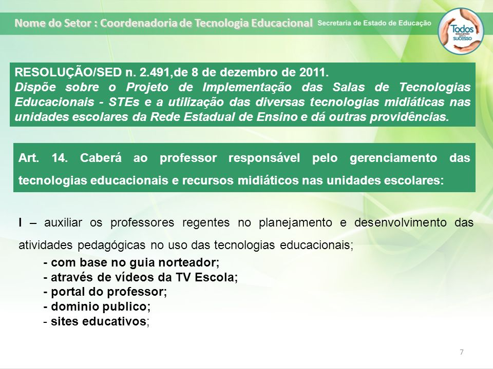 7 RESOLUÇÃO/SED n. 2.491,de 8 de dezembro de 2011. Dispõe sobre o Projeto de Implementação das Salas de Tecnologias Educacionais - STEs e a utilização