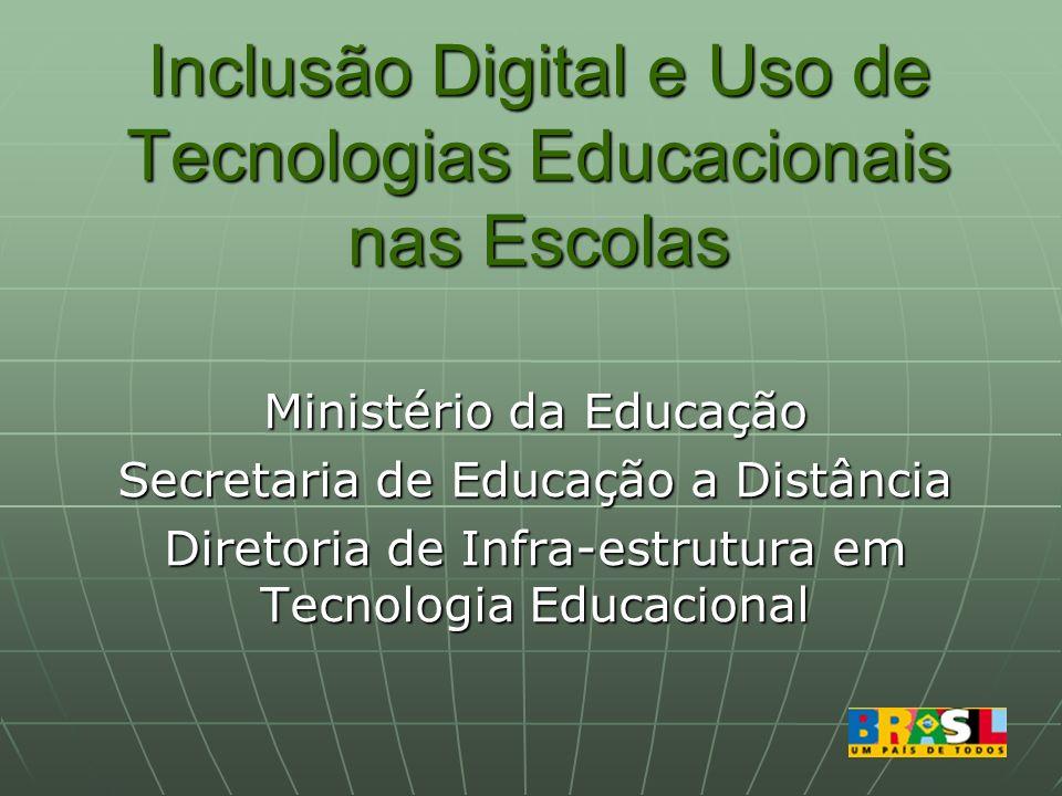 Inclusão Digital e Uso de Tecnologias Educacionais nas Escolas Ministério da Educação Secretaria de Educação a Distância Diretoria de Infra-estrutura em Tecnologia Educacional
