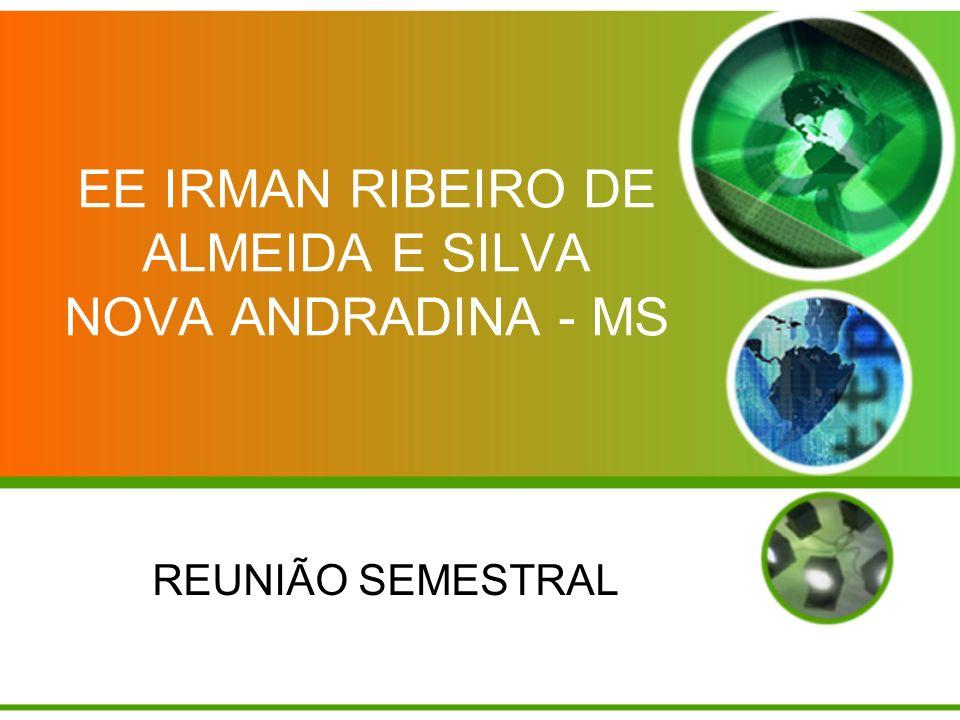 EE IRMAN RIBEIRO DE ALMEIDA E SILVA NOVA ANDRADINA - MS REUNIÃO SEMESTRAL