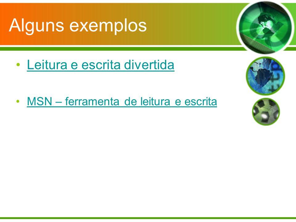Alguns exemplos Leitura e escrita divertida MSN – ferramenta de leitura e escrita