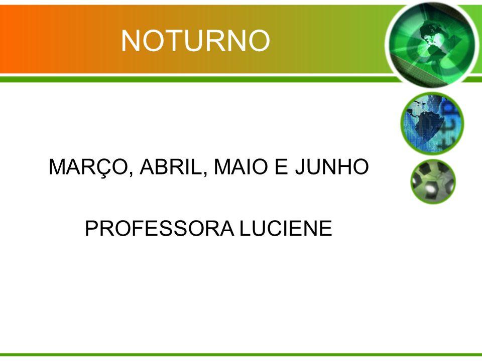 NOTURNO MARÇO, ABRIL, MAIO E JUNHO PROFESSORA LUCIENE