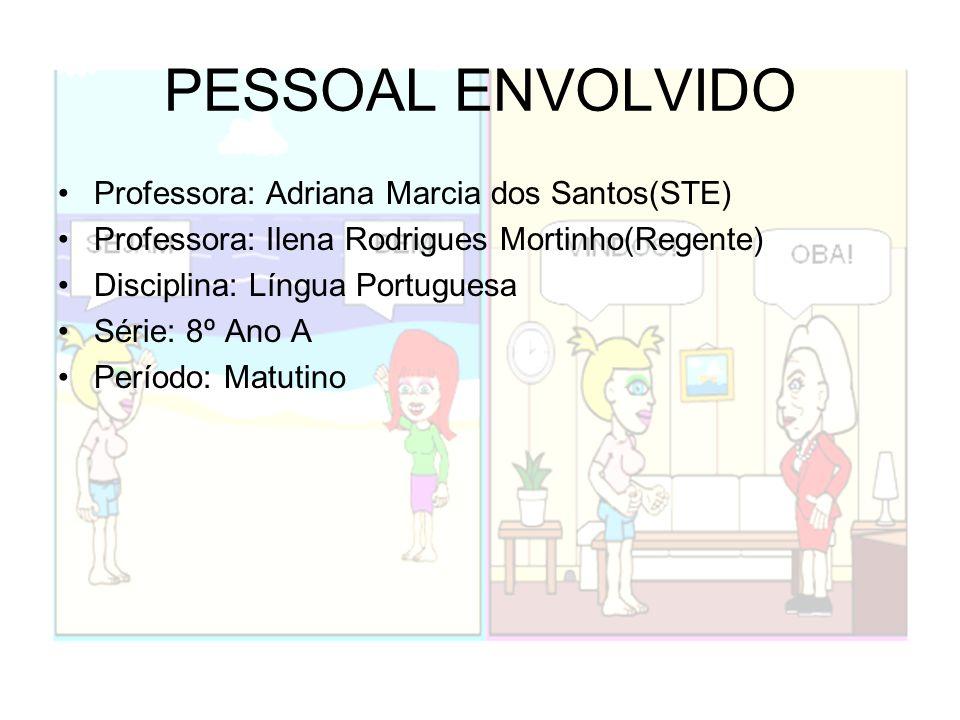 PESSOAL ENVOLVIDO Professora: Adriana Marcia dos Santos(STE) Professora: Ilena Rodrigues Mortinho(Regente) Disciplina: Língua Portuguesa Série: 8º Ano