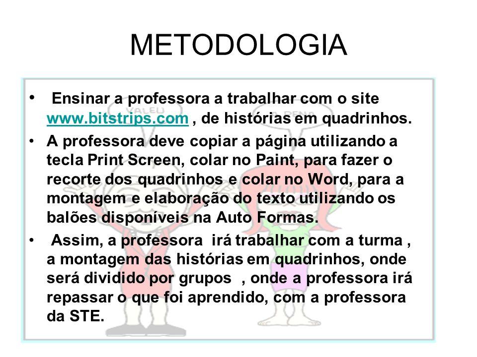 METODOLOGIA Ensinar a professora a trabalhar com o site www.bitstrips.com, de histórias em quadrinhos. www.bitstrips.com A professora deve copiar a pá