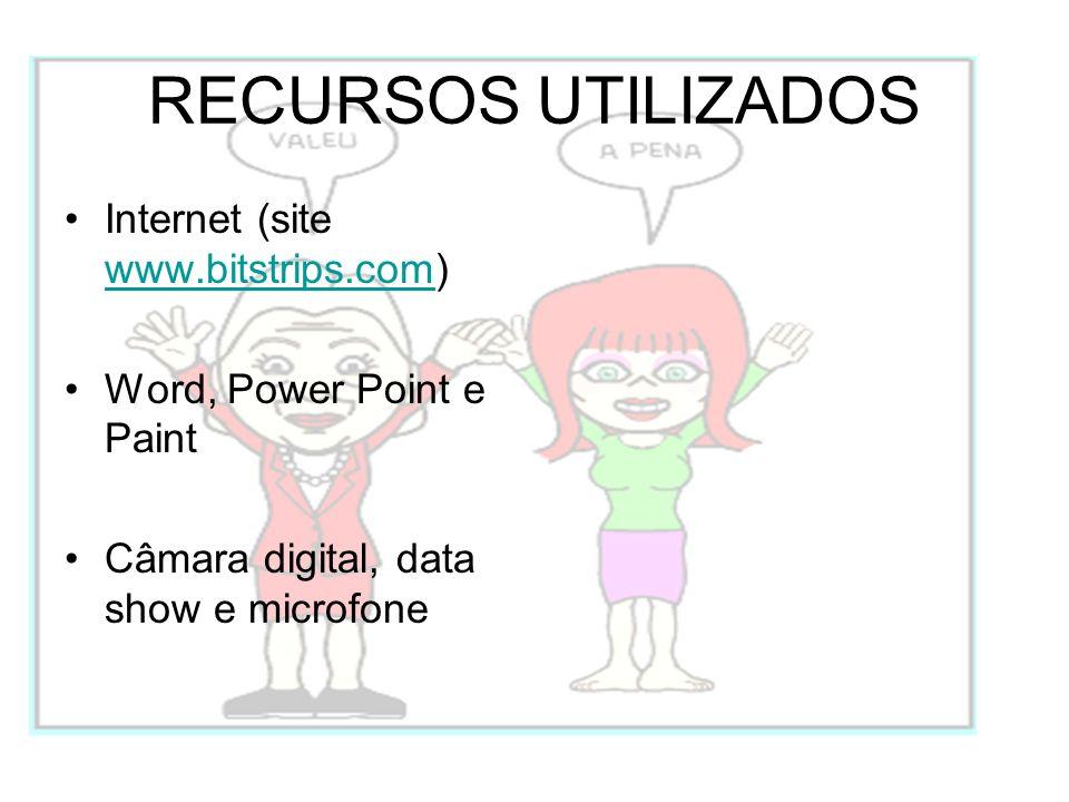 RECURSOS UTILIZADOS Internet (site www.bitstrips.com) www.bitstrips.com Word, Power Point e Paint Câmara digital, data show e microfone