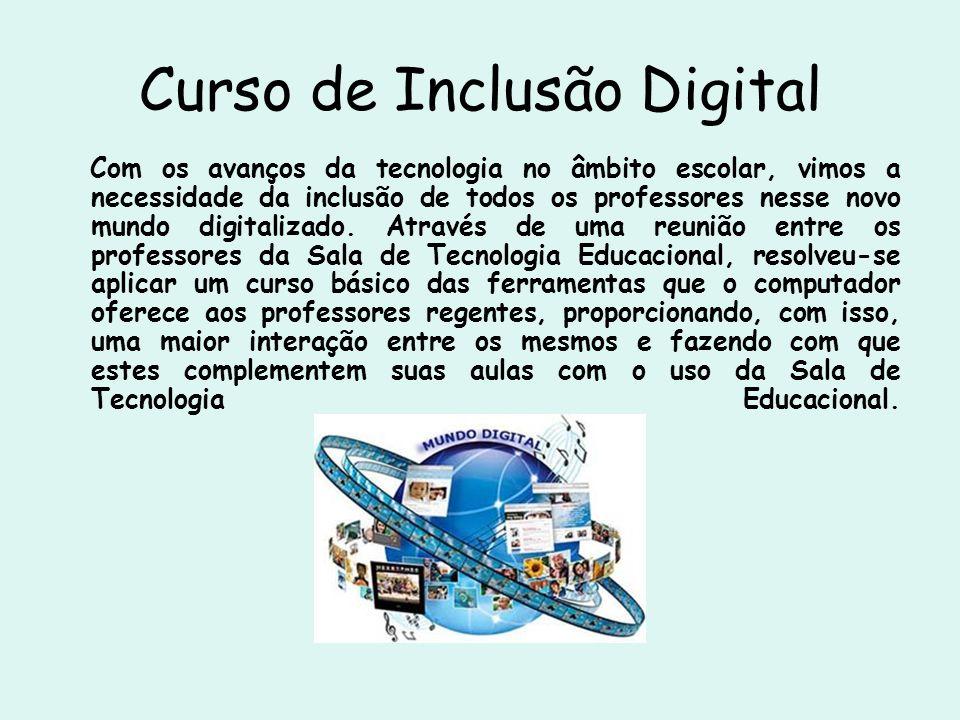 Curso de Inclusão Digital Com os avanços da tecnologia no âmbito escolar, vimos a necessidade da inclusão de todos os professores nesse novo mundo dig