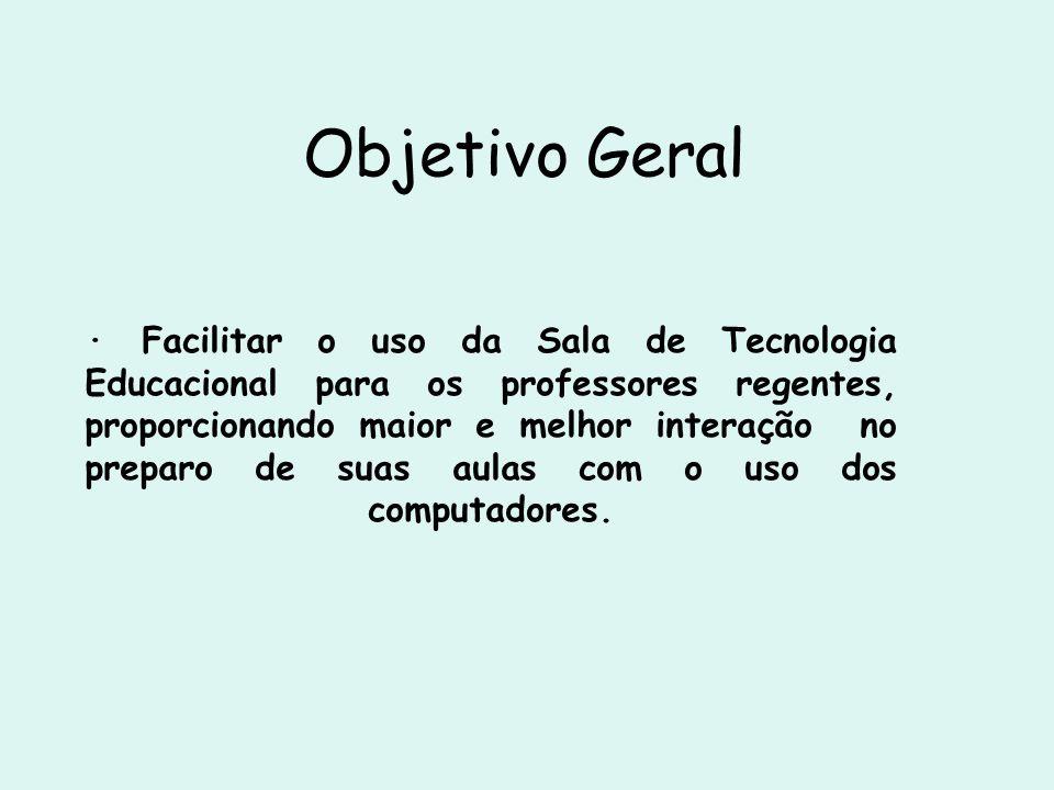Objetivo Geral · Facilitar o uso da Sala de Tecnologia Educacional para os professores regentes, proporcionando maior e melhor interação no preparo de