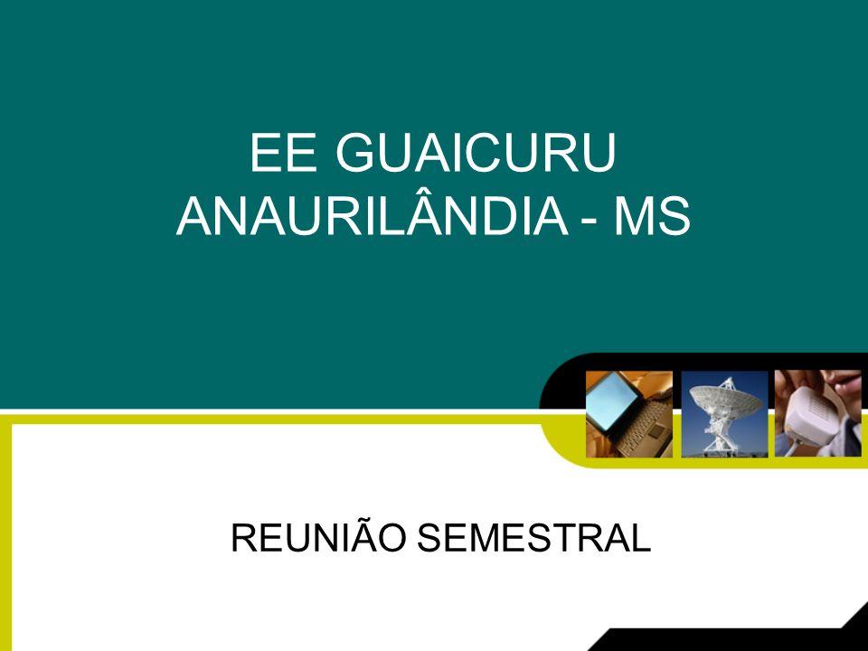 EE GUAICURU ANAURILÂNDIA - MS REUNIÃO SEMESTRAL