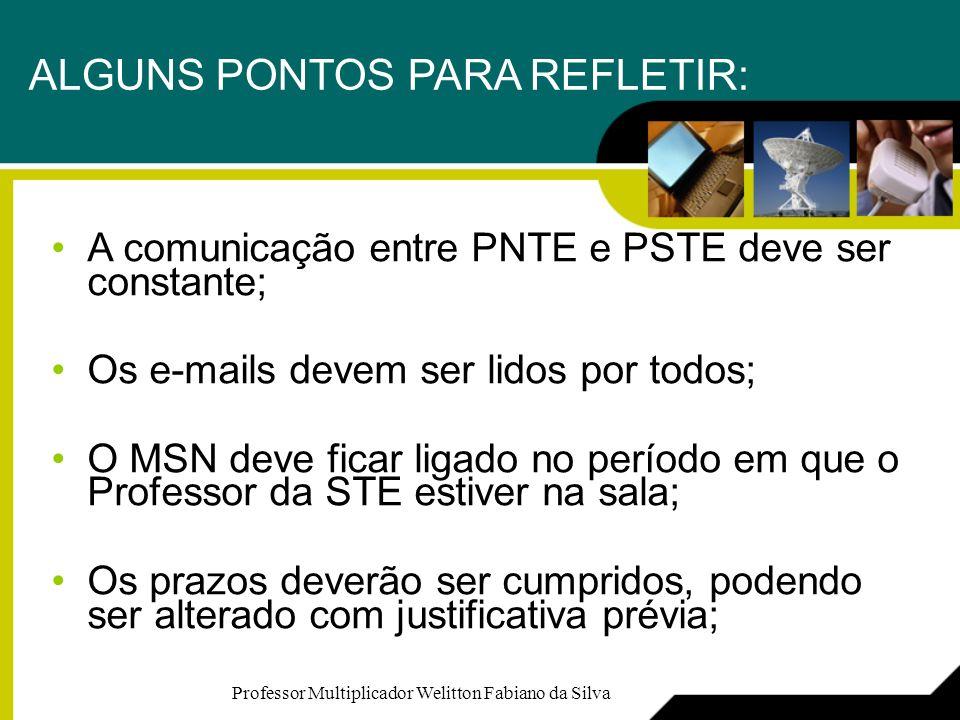 ALGUNS PONTOS PARA REFLETIR: A comunicação entre PNTE e PSTE deve ser constante; Os e-mails devem ser lidos por todos; O MSN deve ficar ligado no perí