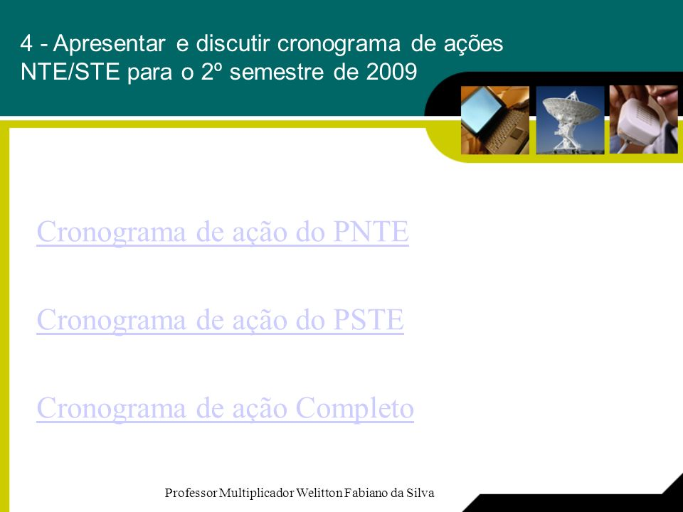 4 - Apresentar e discutir cronograma de ações NTE/STE para o 2º semestre de 2009 Cronograma de ação do PNTE Cronograma de ação do PSTE Cronograma de a