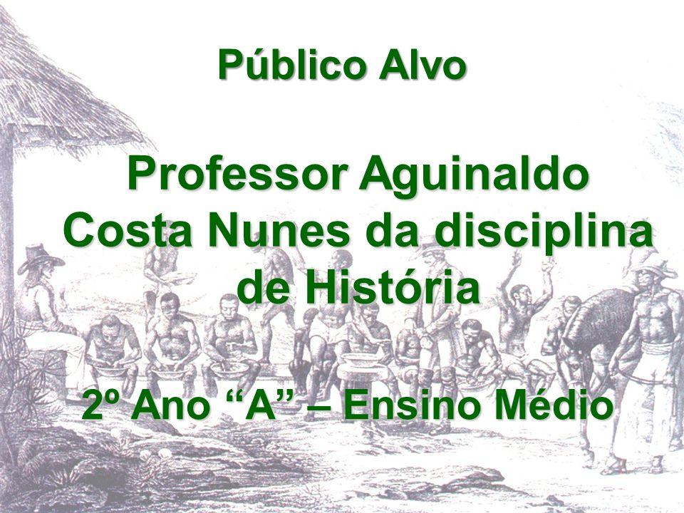 Público Alvo 2º Ano A – Ensino Médio Professor Aguinaldo Costa Nunes da disciplina de História