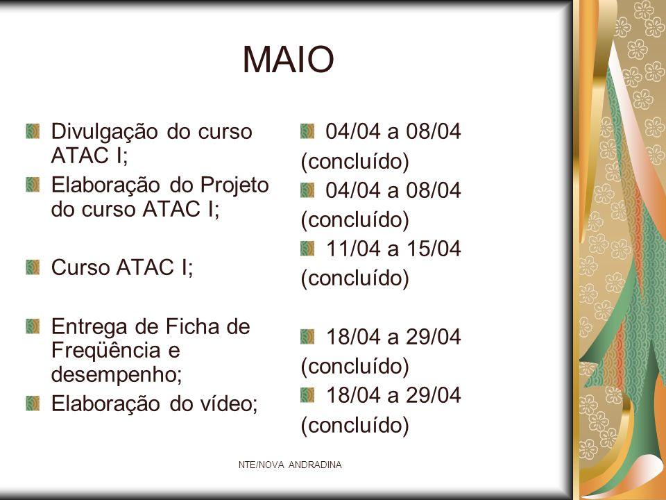 NTE/NOVA ANDRADINA MAIO Divulgação do curso ATAC I; Elaboração do Projeto do curso ATAC I; Curso ATAC I; Entrega de Ficha de Freqüência e desempenho;