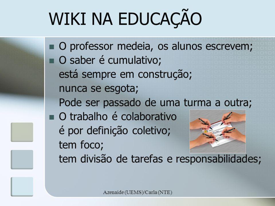 Azenaide (UEMS)/Carla (NTE) Papel social O wiki é feito para todos; Ultrapassa a sala de aula; Pode ser uma vitrine da escola; EM SUMA Wikis in Plain English.flv