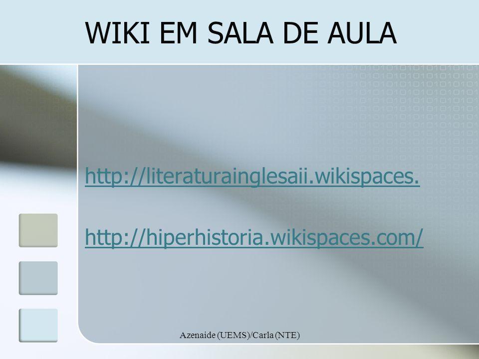 Azenaide (UEMS)/Carla (NTE) WIKI EM SALA DE AULA http://literaturainglesaii.wikispaces. http://hiperhistoria.wikispaces.com/