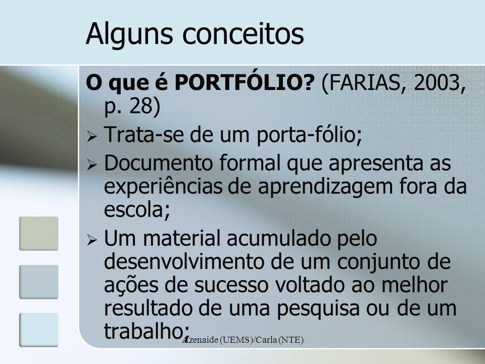 Azenaide (UEMS)/Carla (NTE) Alguns conceitos O que é PORTFÓLIO? (FARIAS, 2003, p. 28) Trata-se de um porta-fólio; Documento formal que apresenta as ex