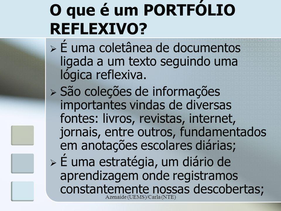 Azenaide (UEMS)/Carla (NTE) O que é um PORTFÓLIO REFLEXIVO? É uma coletânea de documentos ligada a um texto seguindo uma lógica reflexiva. São coleçõe