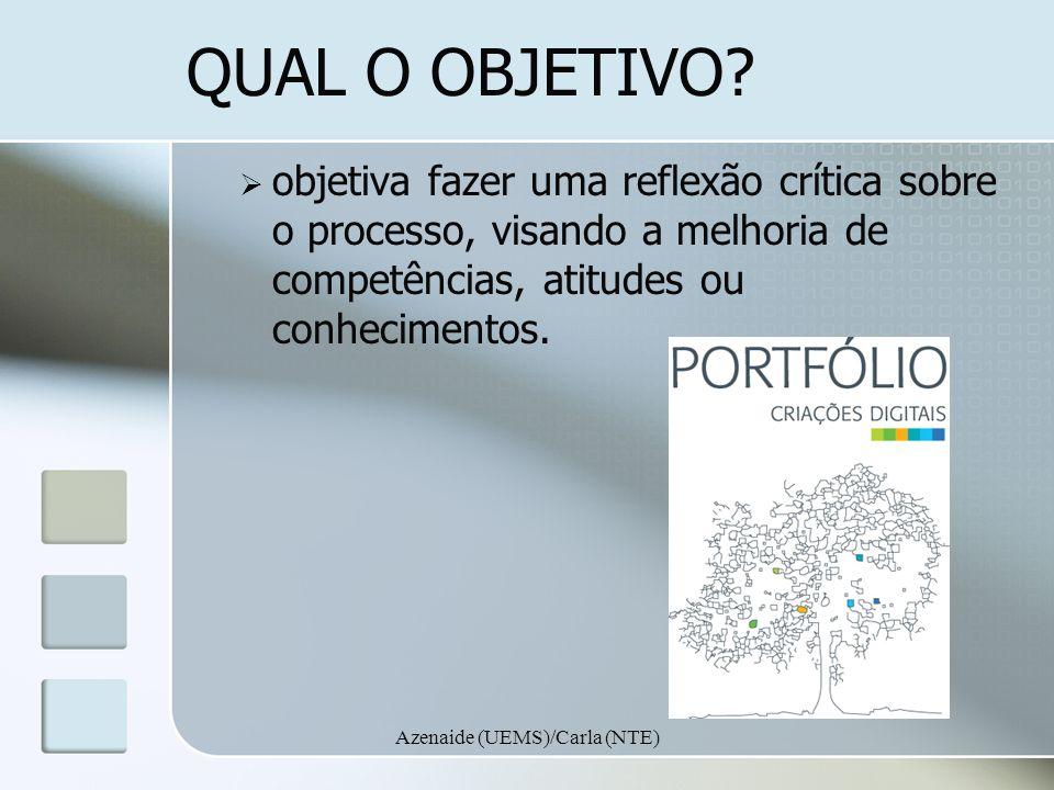 Azenaide (UEMS)/Carla (NTE) QUAL O OBJETIVO? objetiva fazer uma reflexão crítica sobre o processo, visando a melhoria de competências, atitudes ou con