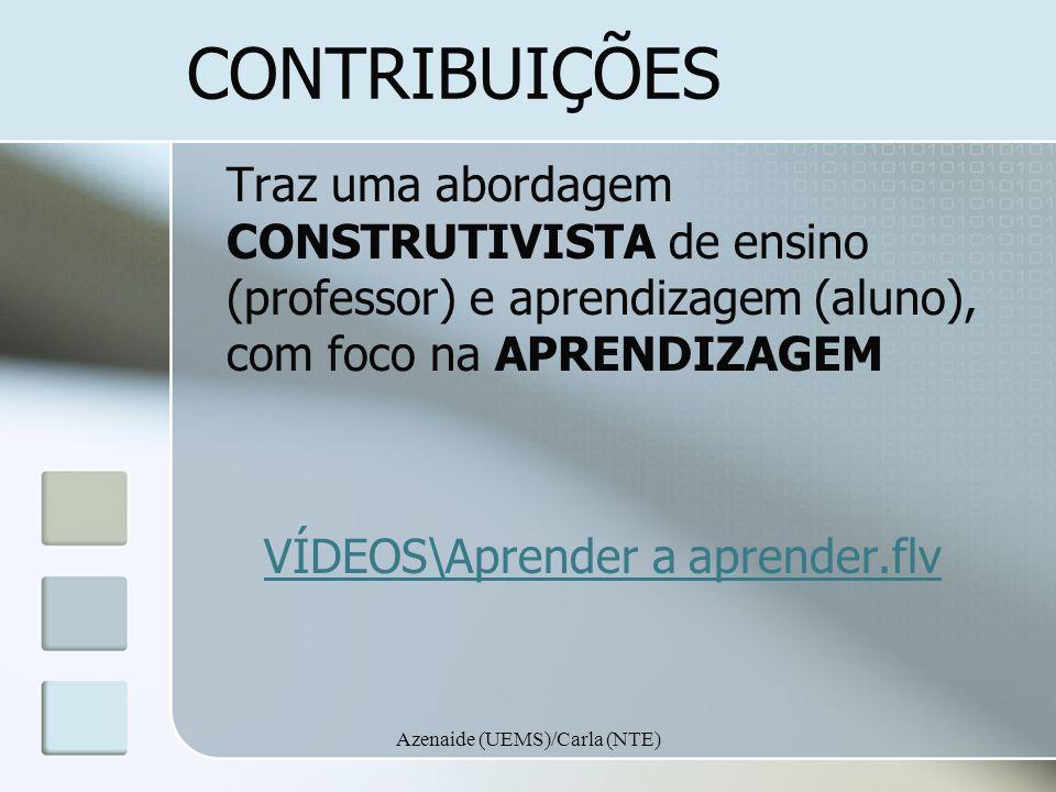 Azenaide (UEMS)/Carla (NTE) CONTRIBUIÇÕES Traz uma abordagem CONSTRUTIVISTA de ensino (professor) e aprendizagem (aluno), com foco na APRENDIZAGEM VÍD