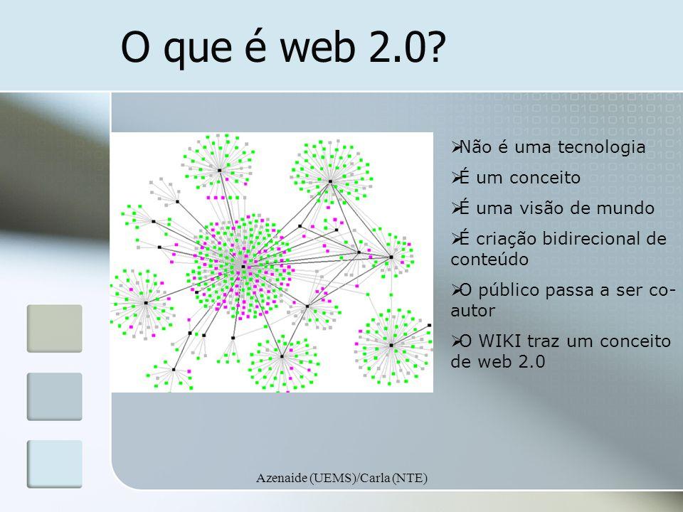Azenaide (UEMS)/Carla (NTE) O que é web 2.0? Não é uma tecnologia É um conceito É uma visão de mundo É criação bidirecional de conteúdo O público pass