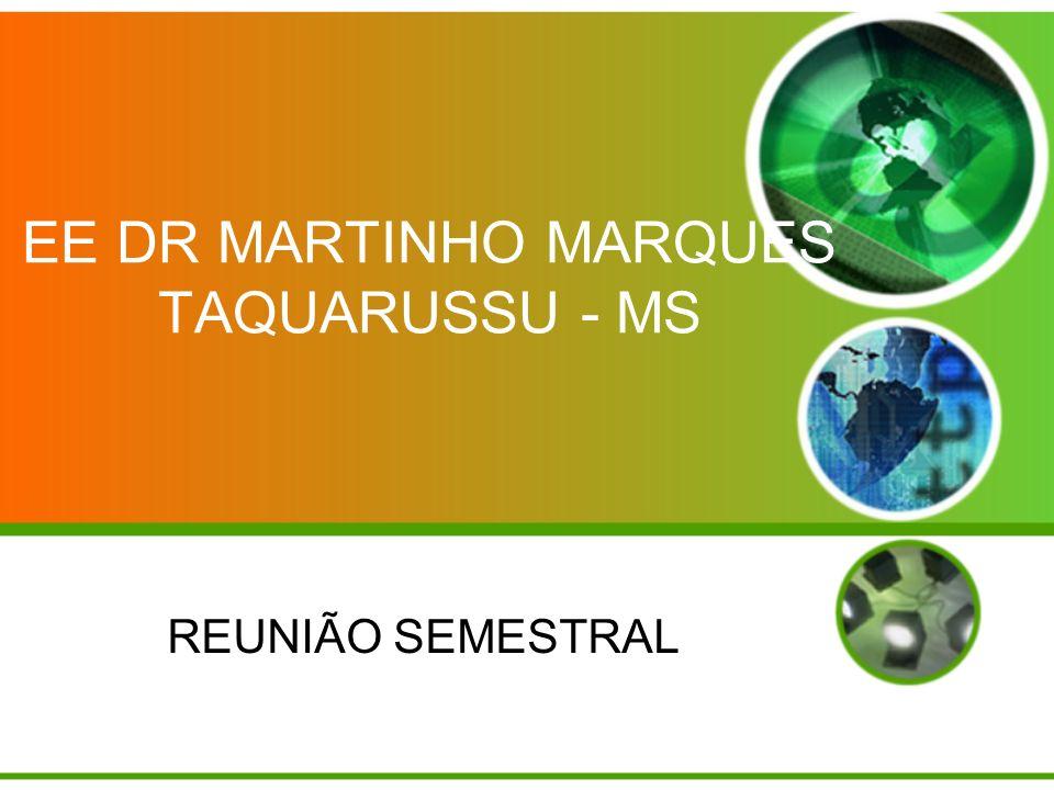EE DR MARTINHO MARQUES TAQUARUSSU - MS REUNIÃO SEMESTRAL