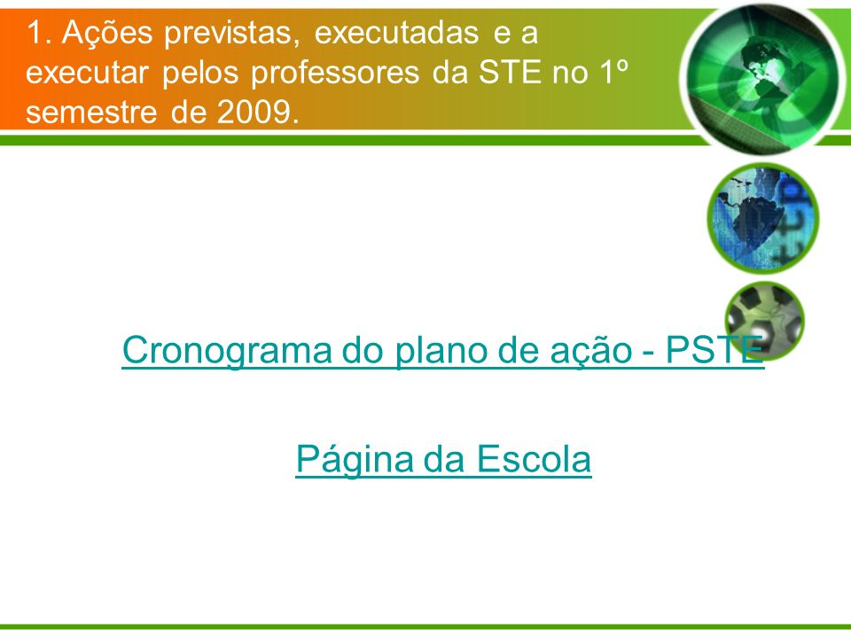 1. Ações previstas, executadas e a executar pelos professores da STE no 1º semestre de 2009. Cronograma do plano de ação - PSTE Página da Escola