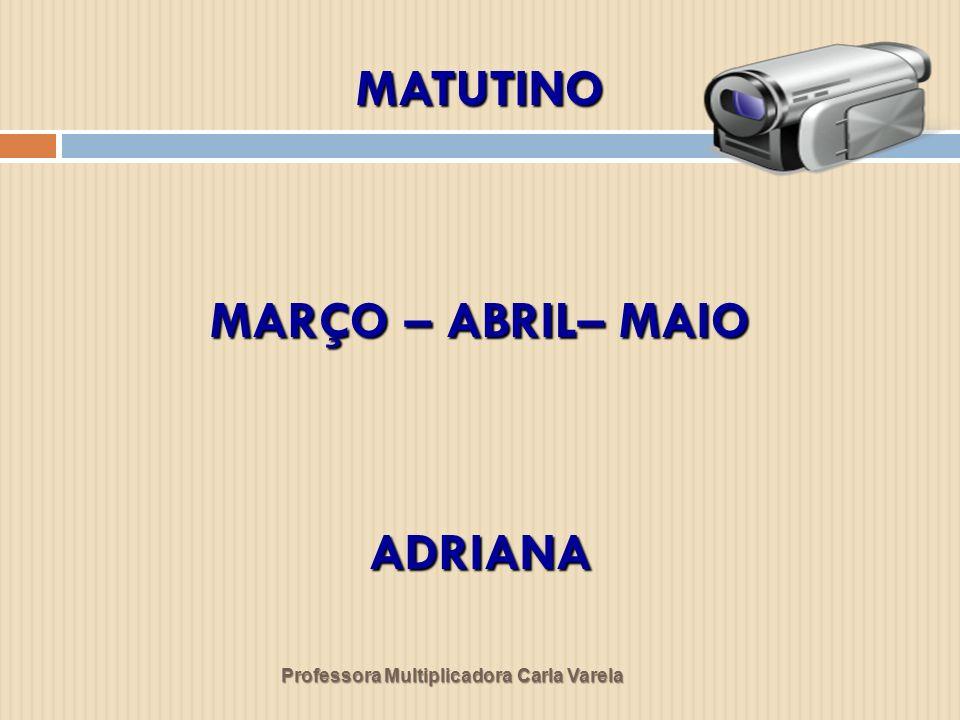 MATUTINO MARÇO – ABRIL– MAIO ADRIANA