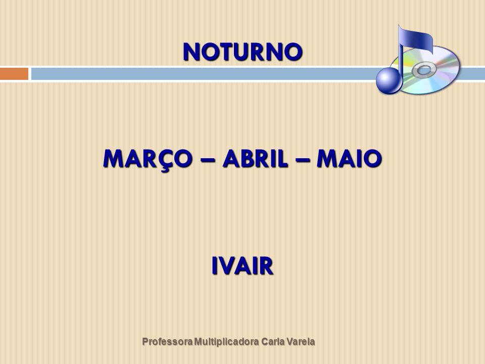 NOTURNO MARÇO – ABRIL – MAIO IVAIR