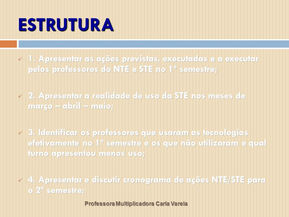 ESTRUTURA Professora Multiplicadora Carla Varela 1.