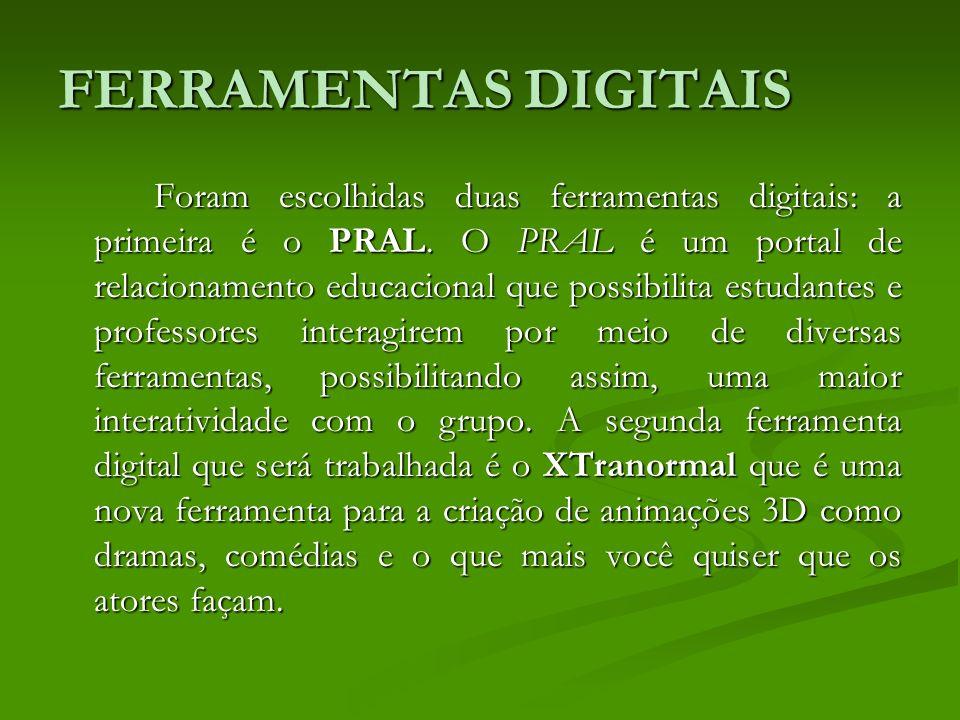 FERRAMENTAS DIGITAIS Foram escolhidas duas ferramentas digitais: a primeira é o PRAL. O PRAL é um portal de relacionamento educacional que possibilita