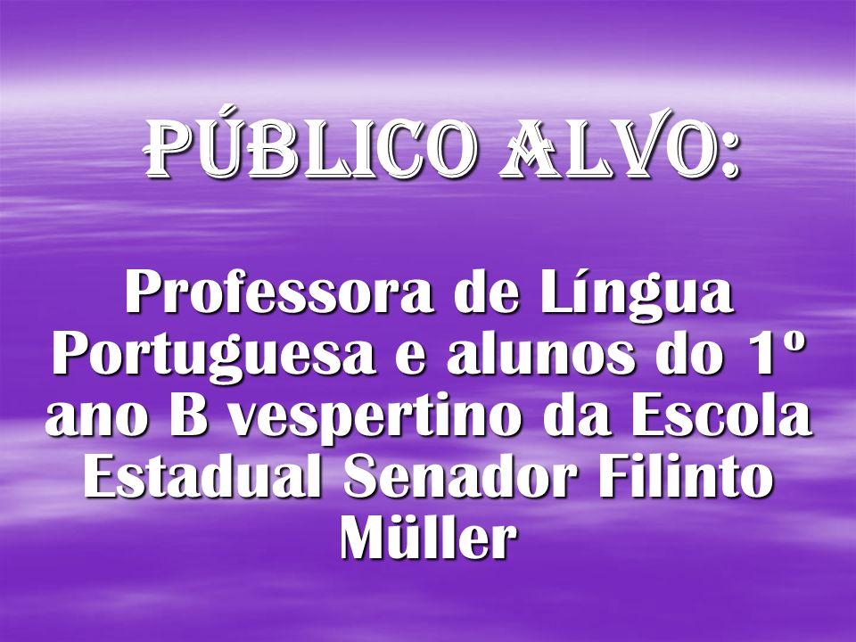 Público Alvo: Professora de Língua Portuguesa e alunos do 1º ano B vespertino da Escola Estadual Senador Filinto Müller