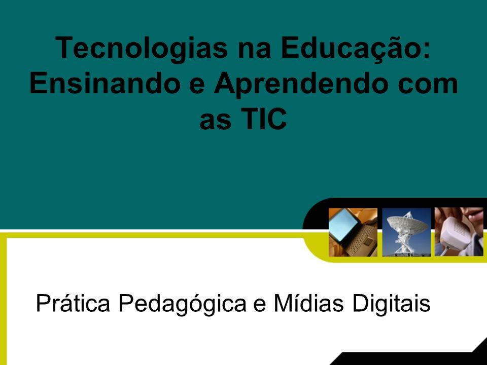 Tecnologias na Educação: Ensinando e Aprendendo com as TIC Prática Pedagógica e Mídias Digitais