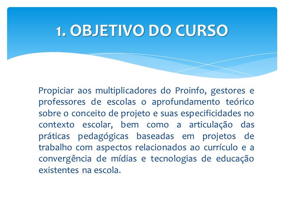 Propiciar aos multiplicadores do Proinfo, gestores e professores de escolas o aprofundamento teórico sobre o conceito de projeto e suas especificidade