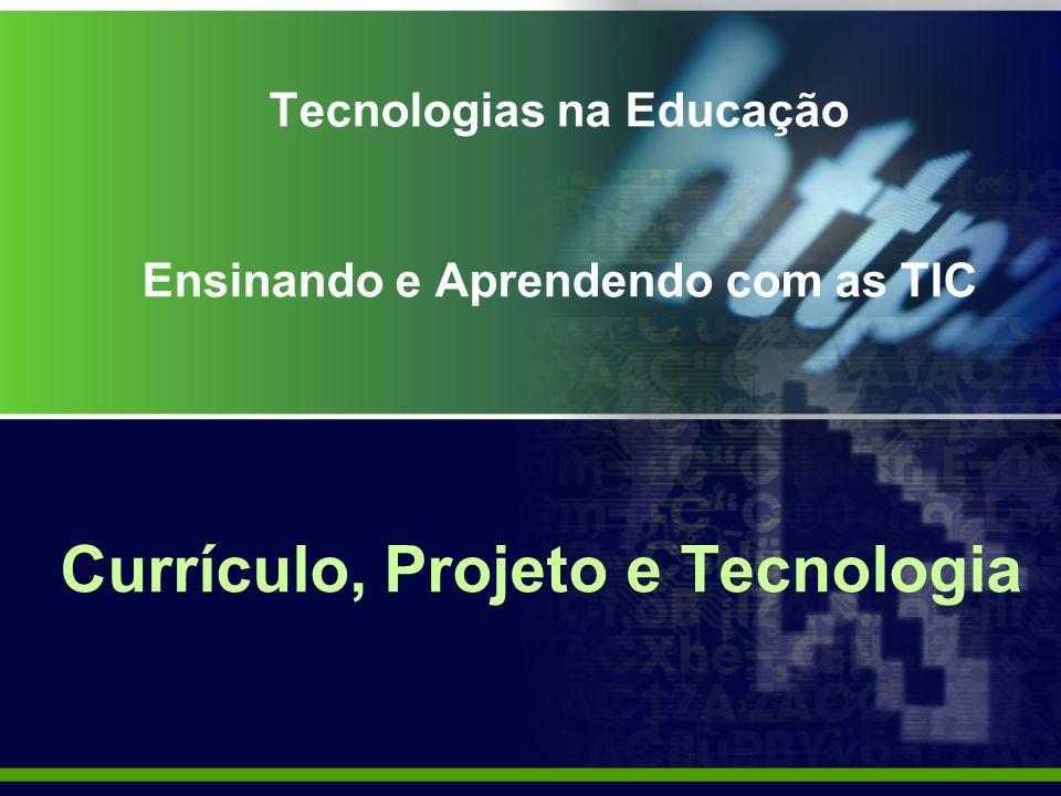 Tecnologias na Educação Ensinando e Aprendendo com as TIC Currículo, Projeto e Tecnologia