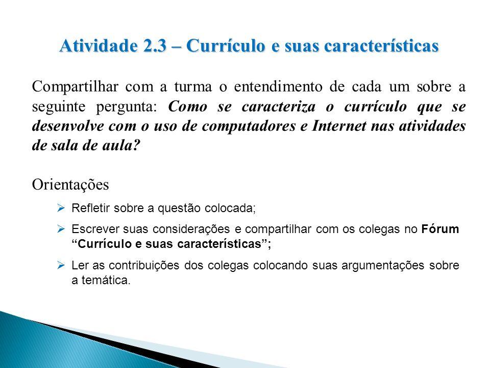 Atividade 2.3 – Currículo e suas características Compartilhar com a turma o entendimento de cada um sobre a seguinte pergunta: Como se caracteriza o c