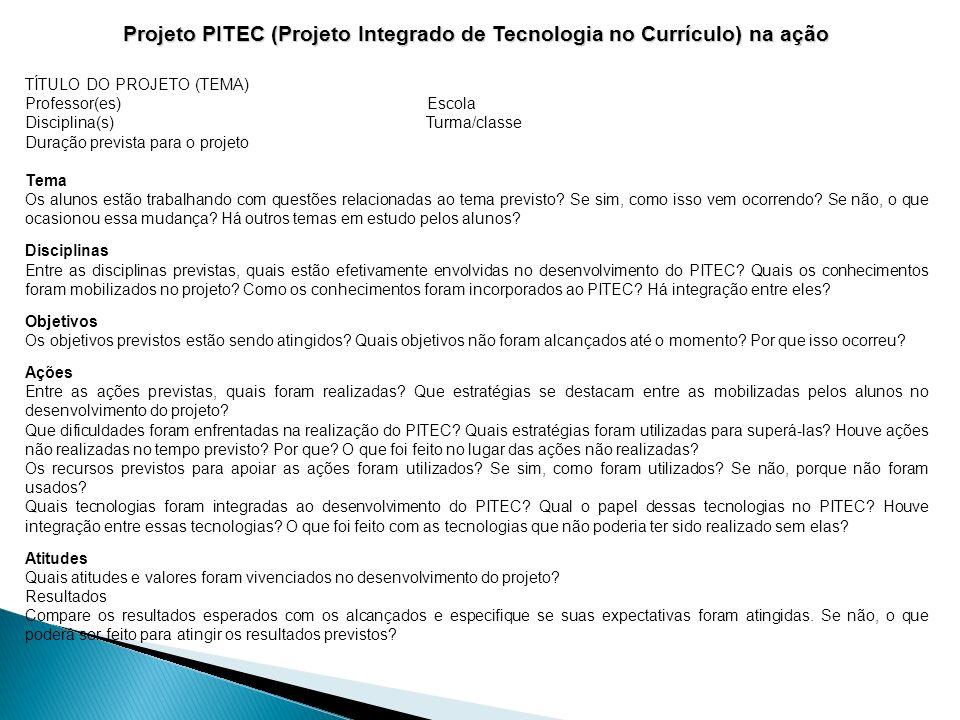 Projeto PITEC (Projeto Integrado de Tecnologia no Currículo) na ação TÍTULO DO PROJETO (TEMA) Professor(es) Escola Disciplina(s) Turma/classe Duração