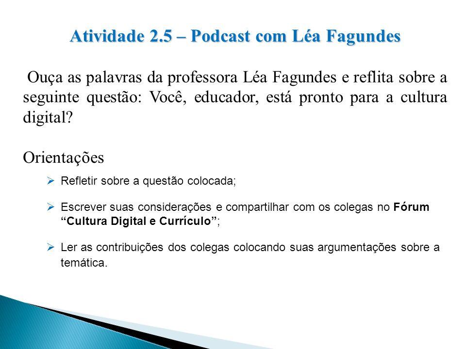 Atividade 2.5 – Podcast com Léa Fagundes Ouça as palavras da professora Léa Fagundes e reflita sobre a seguinte questão: Você, educador, está pronto p