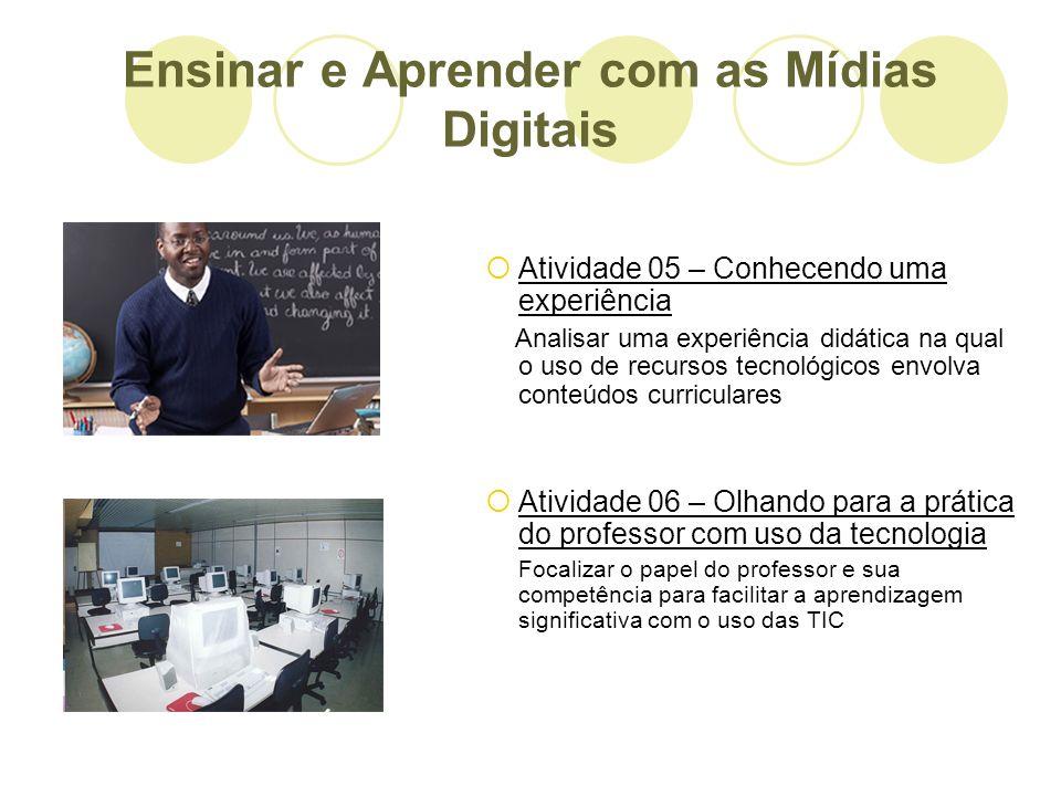 Ensinar e Aprender com as Mídias Digitais Atividade 05 – Conhecendo uma experiência Analisar uma experiência didática na qual o uso de recursos tecnol