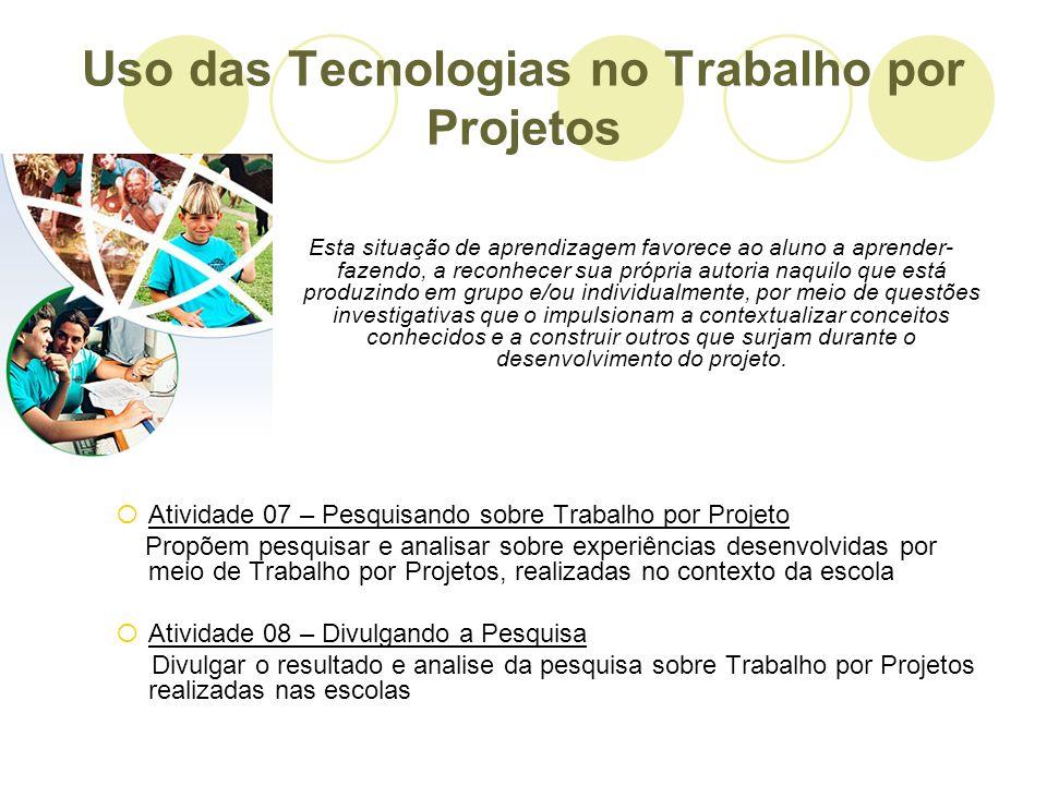 Uso das Tecnologias no Trabalho por Projetos Esta situação de aprendizagem favorece ao aluno a aprender- fazendo, a reconhecer sua própria autoria naq