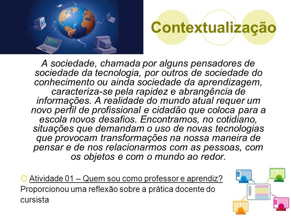 Contextualização A sociedade, chamada por alguns pensadores de sociedade da tecnologia, por outros de sociedade do conhecimento ou ainda sociedade da
