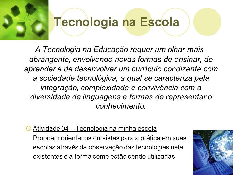 Tecnologia na Escola A Tecnologia na Educação requer um olhar mais abrangente, envolvendo novas formas de ensinar, de aprender e de desenvolver um cur