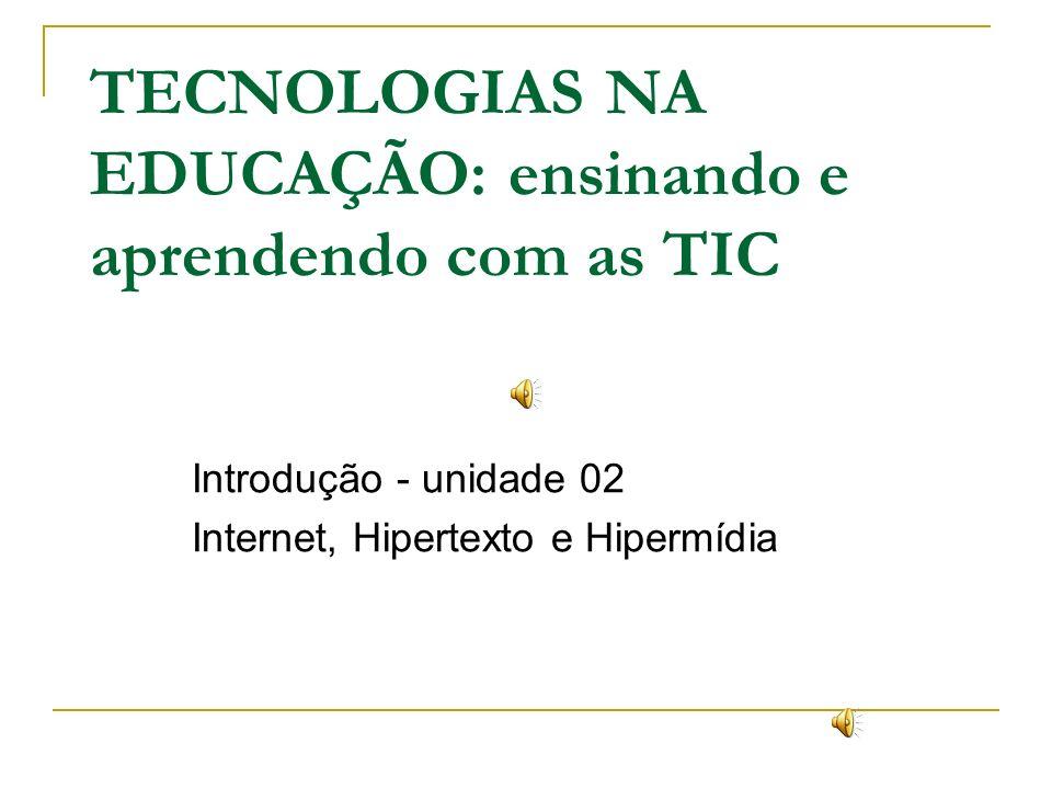 TECNOLOGIAS NA EDUCAÇÃO: ensinando e aprendendo com as TIC Introdução - unidade 02 Internet, Hipertexto e Hipermídia