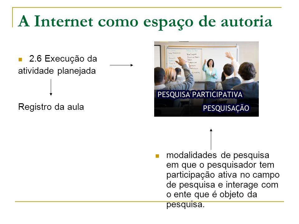 A Internet como espaço de autoria 2.6 Execução da atividade planejada Registro da aula modalidades de pesquisa em que o pesquisador tem participação a